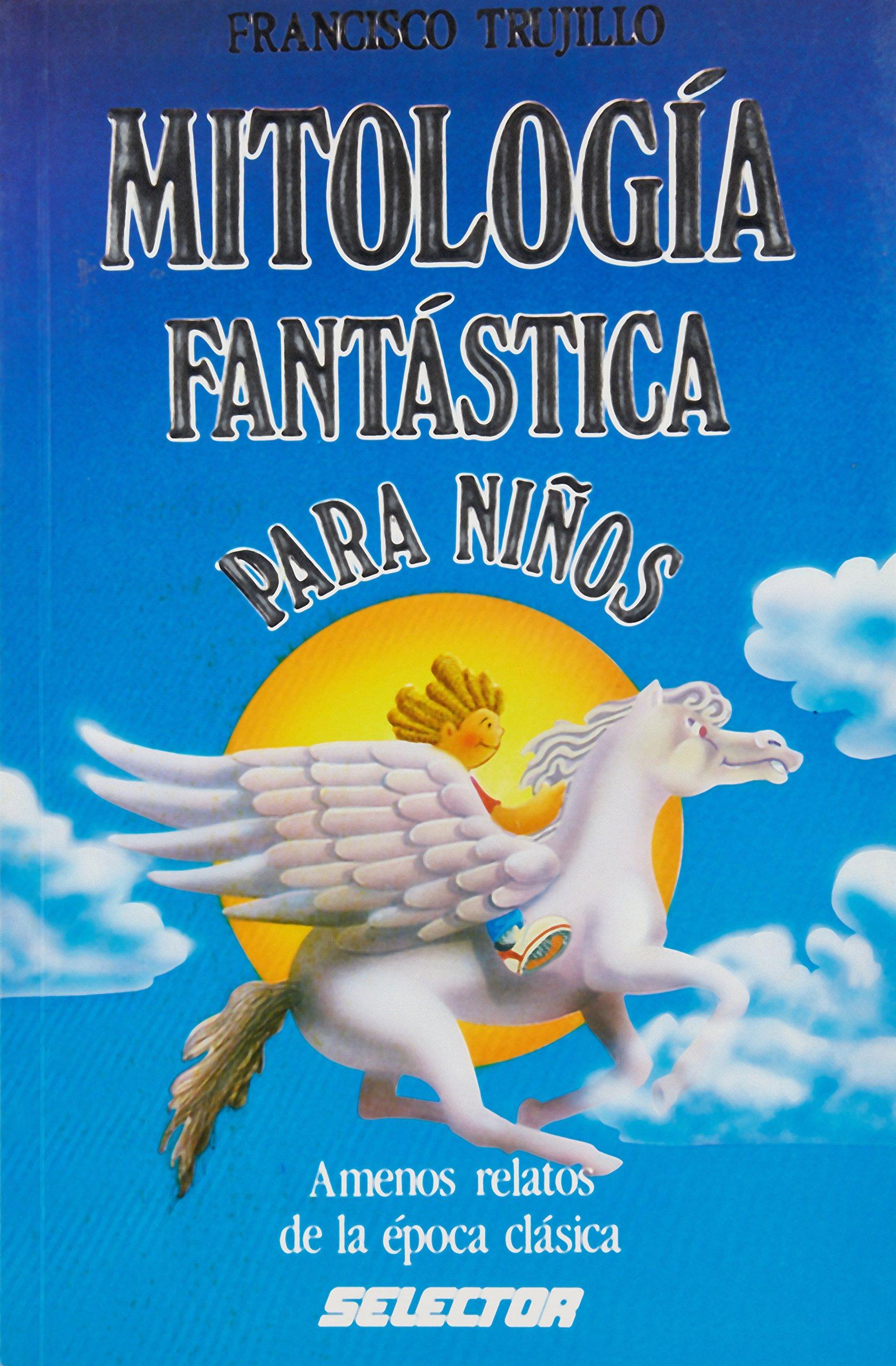 Mitologia Fantastica Para Ninos/ Fantastic Mythology for Children: Amazon.es: Trujillo, Francisco: Libros