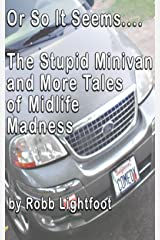 Or So It Seems .... The Stupid Minivan and More Tales of Midlife Madness Kindle Edition