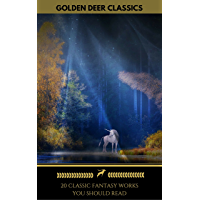 20 Classic Fantasy Works You Should Read (Golden Deer Classics): Peter Pan, Alice in Wonderland, The Wonderful Wizard of Oz, The Man Who Was Thursday... (English Edition)