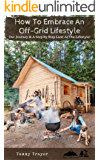 How To Embrace An Off-Grid Lifestyle: Our Journey & A Step By Step Look At The Lifestyle