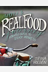 Your Real Food Journey: A Gentle Guide to Steady Progress Kindle Edition