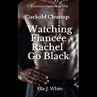 Cuckold Cleanup: Watching Fiancée Rachel Go Black: Interracial Cuckold Story (English Edition)