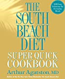 The South Beach Diet Super Quick Cookbook: 175 Healthy and Delicious Recipes Ready in 30 Minutes or Less