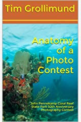 Anatomy of a Photo Contest: John Pennekamp Coral Reef State Park 50th Anniversary Photography Contest Kindle Edition