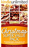 Christmas Super Value Pack – 600 Christmas Recipes – Dinners, Desserts, Pies, Candy and Cookies For The Holiday Season…