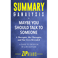 Summary & Analysis of Maybe You Should Talk to Someone: A Therapist, HER Therapist, and Our Lives Revealed | A Guide to the Book by Lori Gottlieb (English Edition)