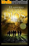 El Absurdo Equipo que Dios Eligió: Usted los ignoraría, Dios los escogió para escribir la Historia. (Spanish Edition)