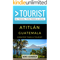 Greater Than a Tourist- Atitlan Guatemala: 50 Travel Tips from a Local