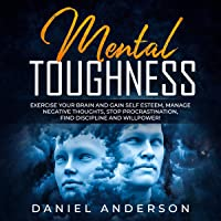 Mental Toughness: Exercise Your Brain and Gain Self Esteem, Manage Negative Thoughts, Stop Procrastination, Find Discipline and Willpower!: Mastery Emotional Intelligence and Soft Skills, Book 8