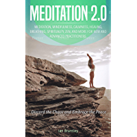 Meditation: Meditation 2.0: Meditation, Mindfulness, Calmness, Healing, Breathing, Spirituality, Zen, And More For New And Advanced Practitioners (Mindfulness, ... Meditation forBeginners) (English Edition)