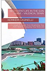 Best Expat Life In The Sun Guide - Valencia, Spain: A Complete Guide from Beginning Your Adventure to Enjoying Your New Life Kindle Edition