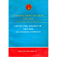 Law on Civil Aviation of Vietnam and Concerning Conventions (Bilingual Vietnamese...