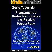1: Mi Primer Perceptrón con Python: Analizado y Explicado con Sentido Práctico (Programando Redes Neuronales Artificiales Paso a Paso con Python)