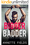 Bigger and Badder: A Romance Collection