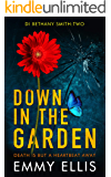Down in the Garden: DEATH IS BUT A HEARTBEAT AWAY (DI Bethany Smith Book 2)