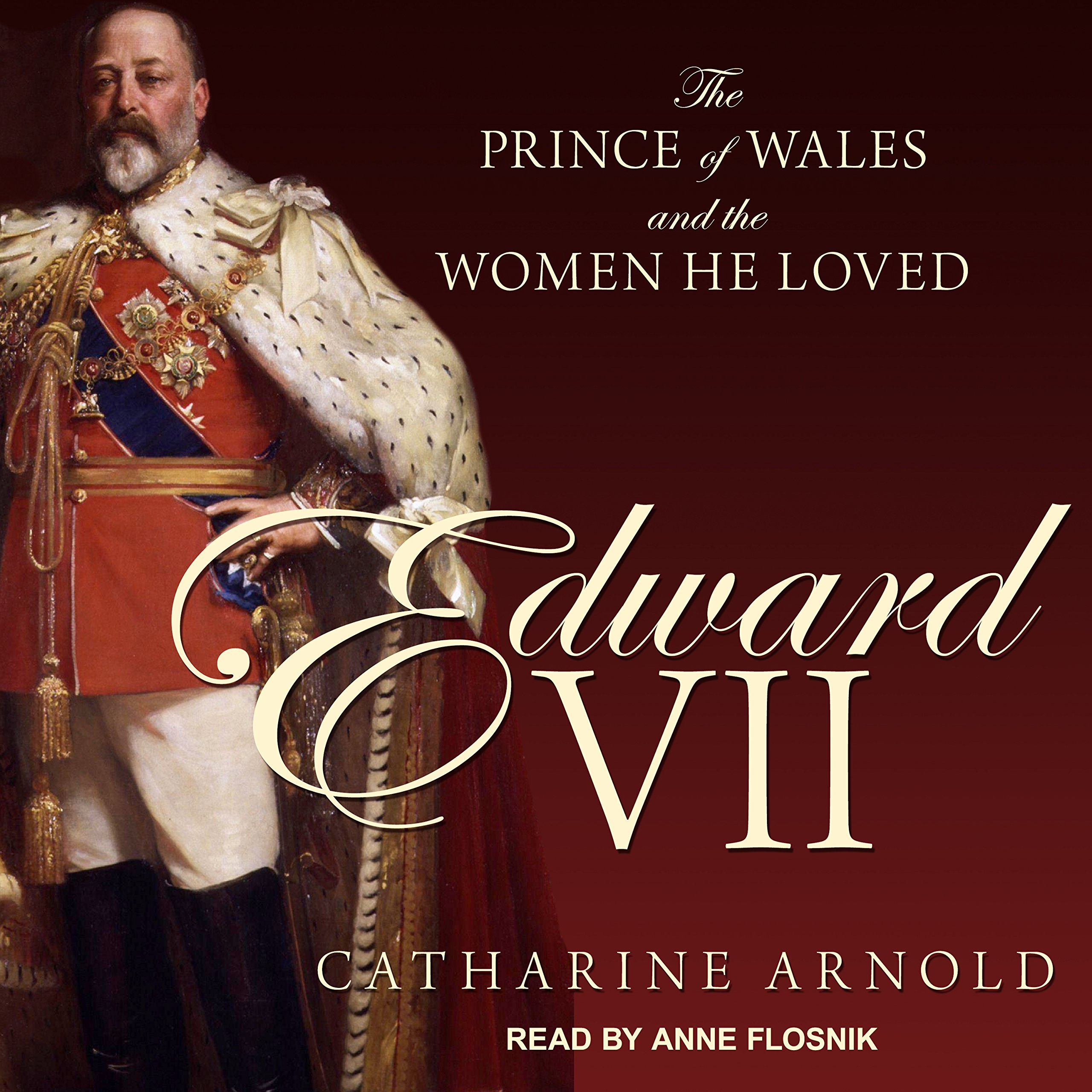 Edward VII: The Prince of Wales and the Women He Loved: Amazon.co.uk:  Catharine Arnold, Anne T. Flosnik: 9781541469112: Books