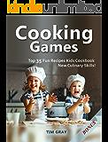 Cooking Games: Top 35 Fun Recipes Kids Cookbook New Culinary Skills!