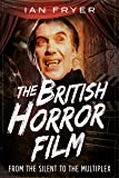 British Horror Film from the Silent to the Multiplex