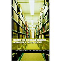 Research Like A Librarian:  Accessing Information in the 21st Century