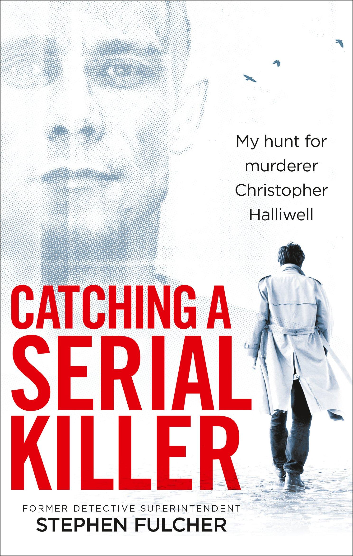 Catching a Serial Killer: My hunt for murderer Christopher