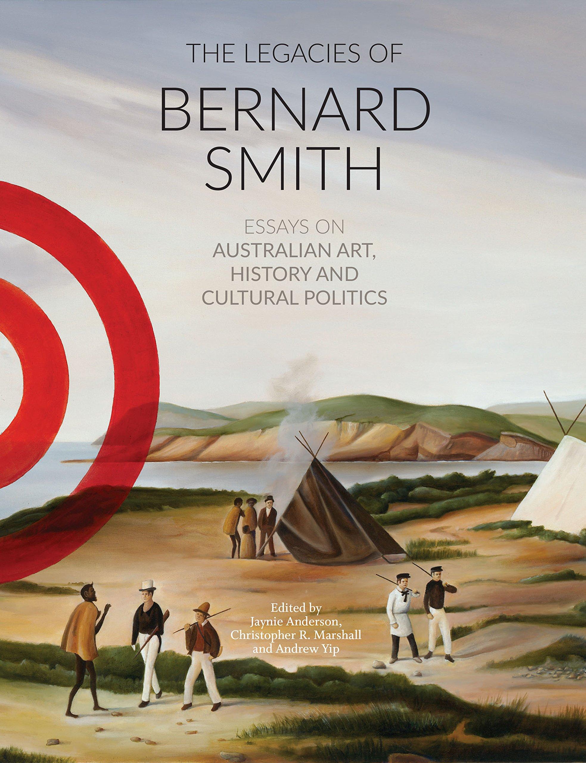 The Legacies of Bernard Smith: Essays on Australian Art, History and Cultural Politics PDF