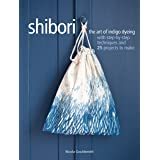 Shibori: The art of indigo dyeing with step-by-step techniques and 25 projects to make