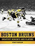 Boston Bruins: Greatest Moments and Players