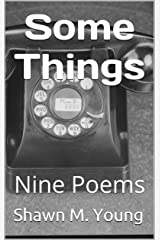 Some Things: Nine Poems Kindle Edition