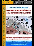 APRENDA ELETRÔNICA COM EXPERIÊNCIAS PRÁTICAS!: Eletrônica Analógica Básica Componentes e circuitos de eletrônica básica para experiências práticas em laboratório.