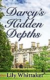 Darcy's Hidden Depths: A Pride and Prejudice Variation