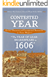 """Contested Year: Errors, Omissions and Unsupported Statements in James Shapiro's """"The Year of Lear: Shakespeare in 1606"""""""