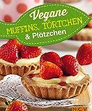 Vegane Muffins, Törtchen & Plätzchen: Vegan backen für Jedermann: Vegane Rezepte zum Backen von Muffins, Törtchen, Keksen und Plätzchen