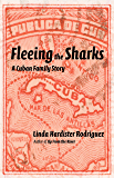 Fleeing the Sharks: A Cuban Family Story