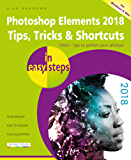 Photoshop Elements 2018 Tips, Tricks & Shortcuts in easy steps: Covers versions for both PC and Mac users (English Edition)