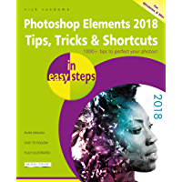 Photoshop Elements 2018 Tips, Tricks & Shortcuts in easy steps: Covers versions for both PC and Mac users