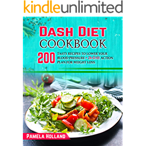 Dash Diet Cookbook: 200 Tasty Recipes to Lower your Blood Pressure + 28-day Action Plan for Weight Loss
