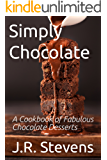 Simply Chocolate: A Cookbook of Fabulous Chocolate Desserts (English Edition)