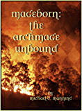 The Archmage Unbound (Mageborn Book 3) (English Edition)