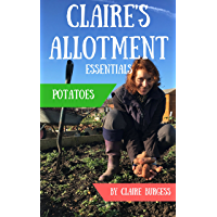 Potatoes: Everything You Need To Know To Grow Your Own (Claire's Allotment Essentials) (English Edition)
