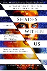 Shades Within Us: Tales of Migrations and Fractured Borders (Laksa Anthology Series: Speculative Fiction Book 4) Kindle Edition