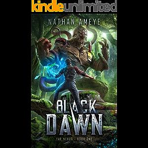 Black Dawn: An Apocalyptic LitRPG Adventure (Fae Nexus Book 1)