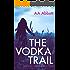 The Vodka Trail (The Trail Series Book 2)