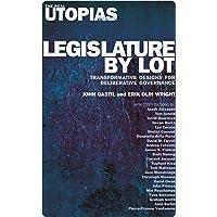 Legislature by Lot: Transformative Designs for Deliberative Governance