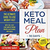 Keto Meal Plan for 30 Days: The Ultimate Guide to Lose Weight Fast: With 100+ Easy Low Carb Ketogenic Recipes & Keto Meal Prep Ideas: + Bonus of 10 Keto Dessert & Smoothie Recipes for Healthy Diet