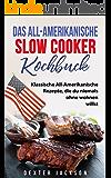 Das All-Amerikanische Slow Cooker Kochbuch: Klassische All-Amerikanische Rezepte, die du niemals ohne wohnen willst (American Slow Cooker Cookbook - German Edition) (English Edition)