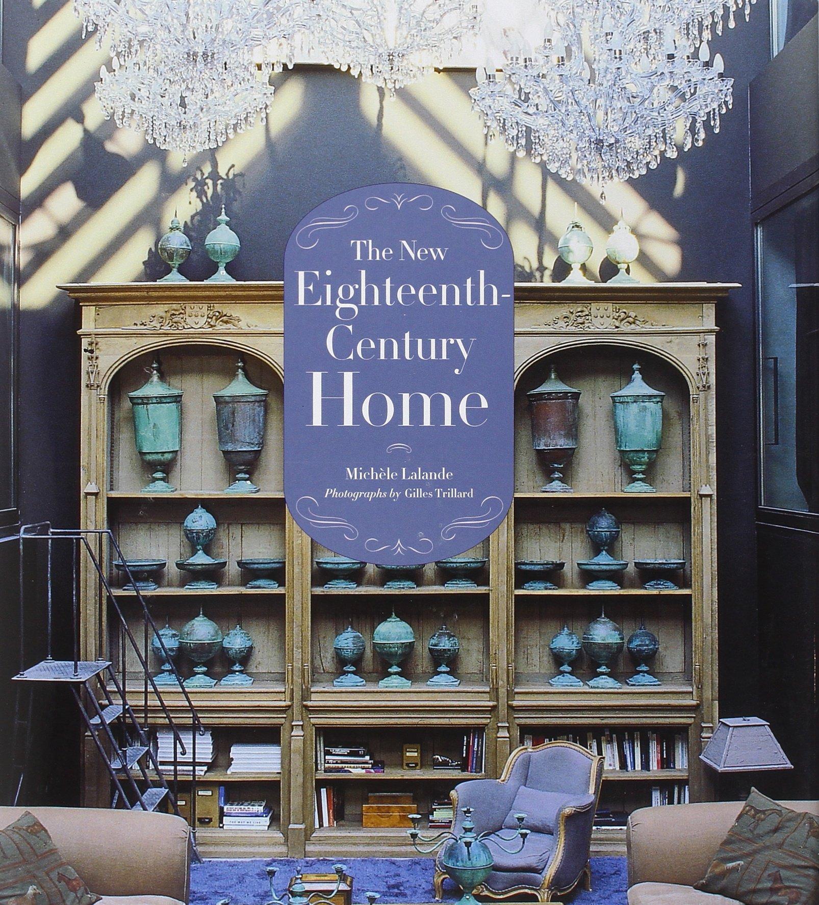 amazon com the new eighteenth century home 9780810998674 amazon com the new eighteenth century home 9780810998674 michele lalande gilles trillard books