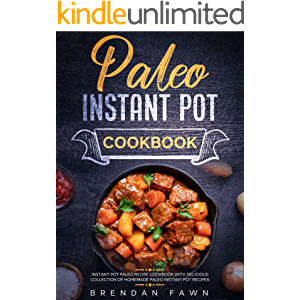 Paleo Instant Pot Cookbook: Instant Pot Paleo Recipe Cookbook with Delicious Collection of Homemade Paleo Instant Pot…