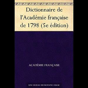 Dictionnaire de l'Académie française de 1798 (5e édition) (French Edition)