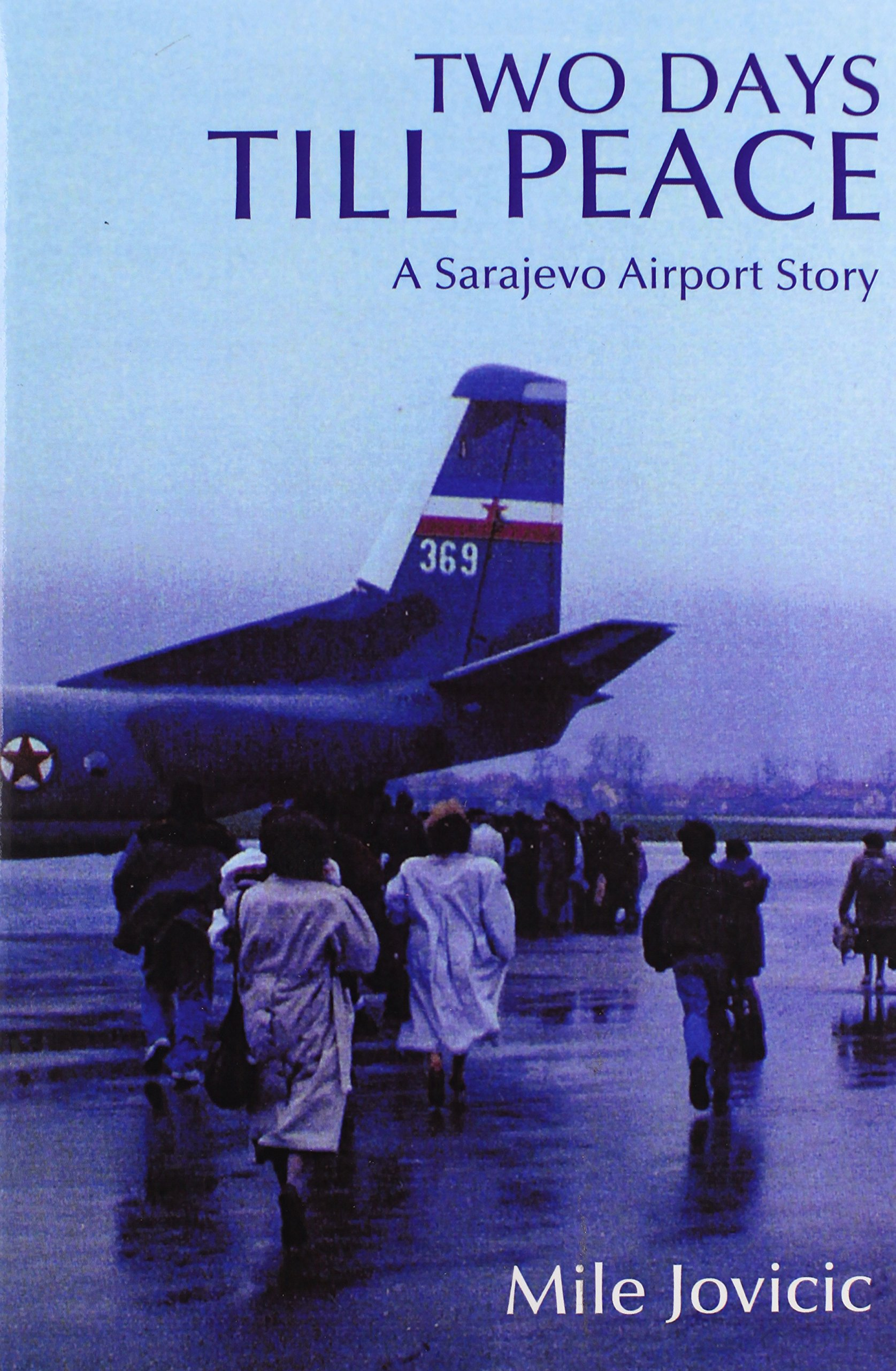Two Days Till Peace A Sarajevo Airport Story Mile Jovicic