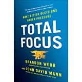 Total Focus: Making Better Decisions Under Pressure